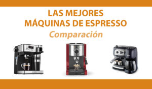 Comparación mejores máquinas espresso