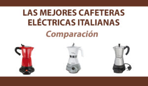 comparacion cafeteras eléctricas italianas