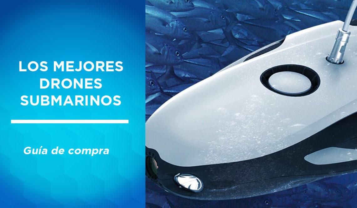 mejores drones submarinos